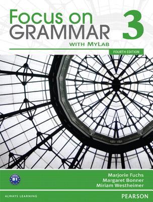 Focus on Grammar 3 + Myenglishlab By Fuchs, Marjorie/ Bonner, Margaret/ Westheimer, Miriam