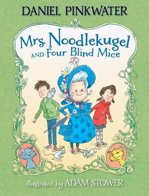 Mrs. Noodlekugel and Four Blind Mice By Pinkwater, Daniel Manus/ Stower, Adam (ILT)